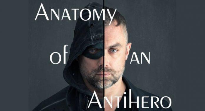 Anatomy of An Antihero