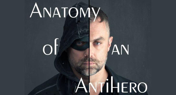 Anatomy of An Antihero